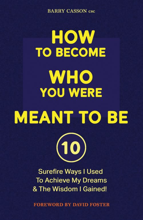 How To Become Who You Were Meant To Be by Barry Casson Foreward by David Foster